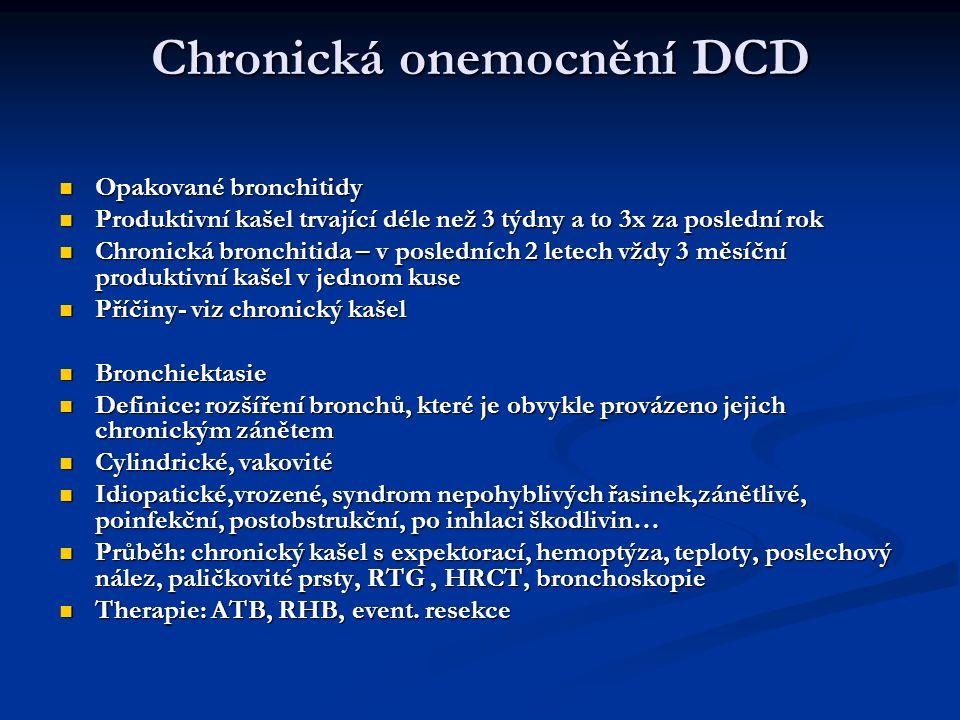Chronická onemocnění DCD Opakované bronchitidy Opakované bronchitidy Produktivní kašel trvající déle než 3 týdny a to 3x za poslední rok Produktivní k