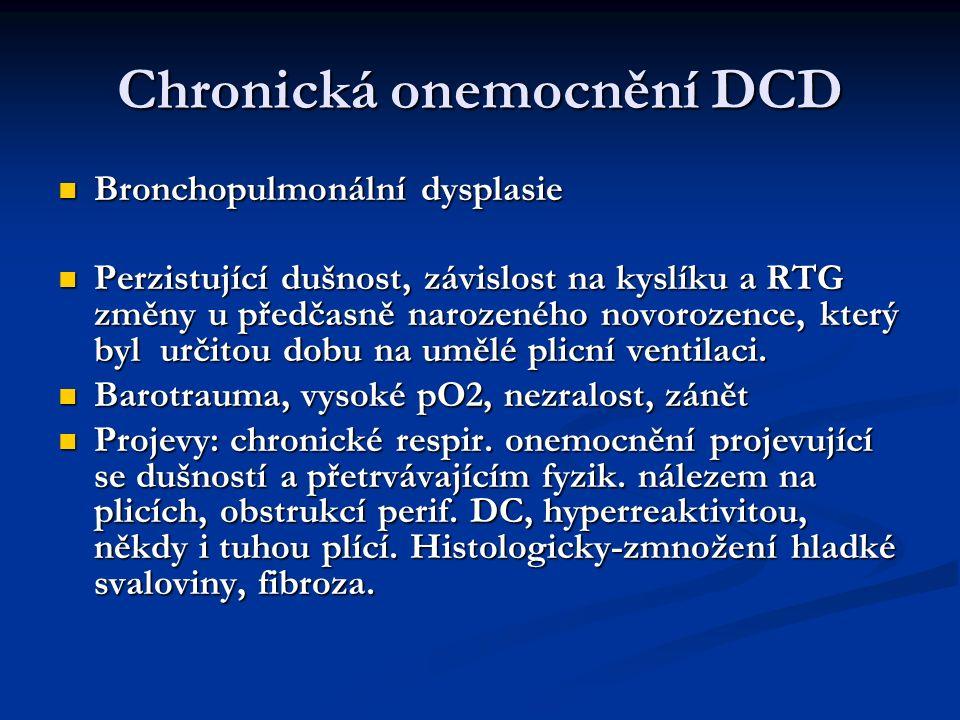 Chronická onemocnění DCD Bronchopulmonální dysplasie Bronchopulmonální dysplasie Perzistující dušnost, závislost na kyslíku a RTG změny u předčasně na