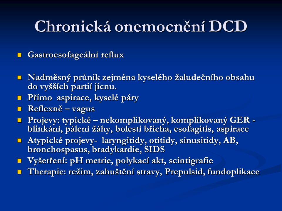Chronická onemocnění DCD Gastroesofageální reflux Gastroesofageální reflux Nadměsný průnik zejména kyselého žaludečního obsahu do vyšších partií jícnu