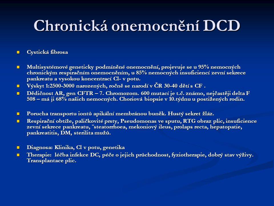 Chronická onemocnění DCD Cystická fibrosa Cystická fibrosa Multisystémové geneticky podmíněné onemocnění, projevuje se u 95% nemocných chronickým resp