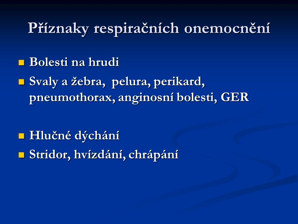 Příznaky respiračních onemocnění Bolesti na hrudi Bolesti na hrudi Svaly a žebra, pelura, perikard, pneumothorax, anginosní bolesti, GER Svaly a žebra