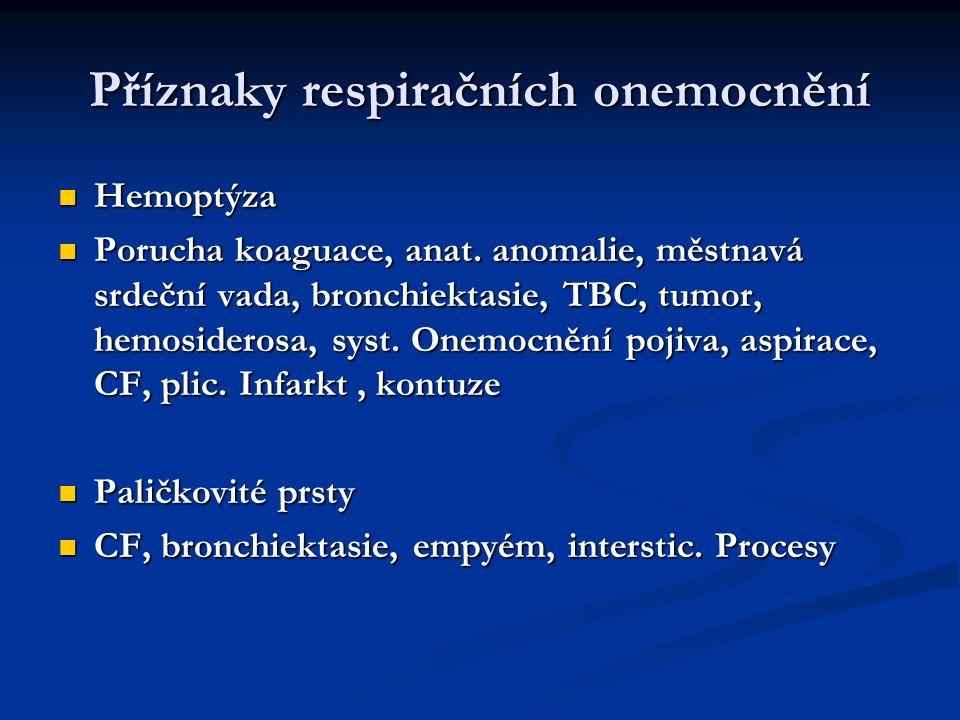Vyšetřovací metody Fyzikální vyšetření Fyzikální vyšetření Funkční vyšetření – ventilace, difuze, perfuze, krevní plyny Funkční vyšetření – ventilace, difuze, perfuze, krevní plyny Zobrazovací methody: RTG, CT, MRI, UZ, Scintigrafie Zobrazovací methody: RTG, CT, MRI, UZ, Scintigrafie Endoskopie Endoskopie Cytologie Cytologie Biopsie Biopsie Laboratorní vyšetření -základní Laboratorní vyšetření -základní -kultivační -kultivační -serologické -serologické Kožní testy Kožní testy