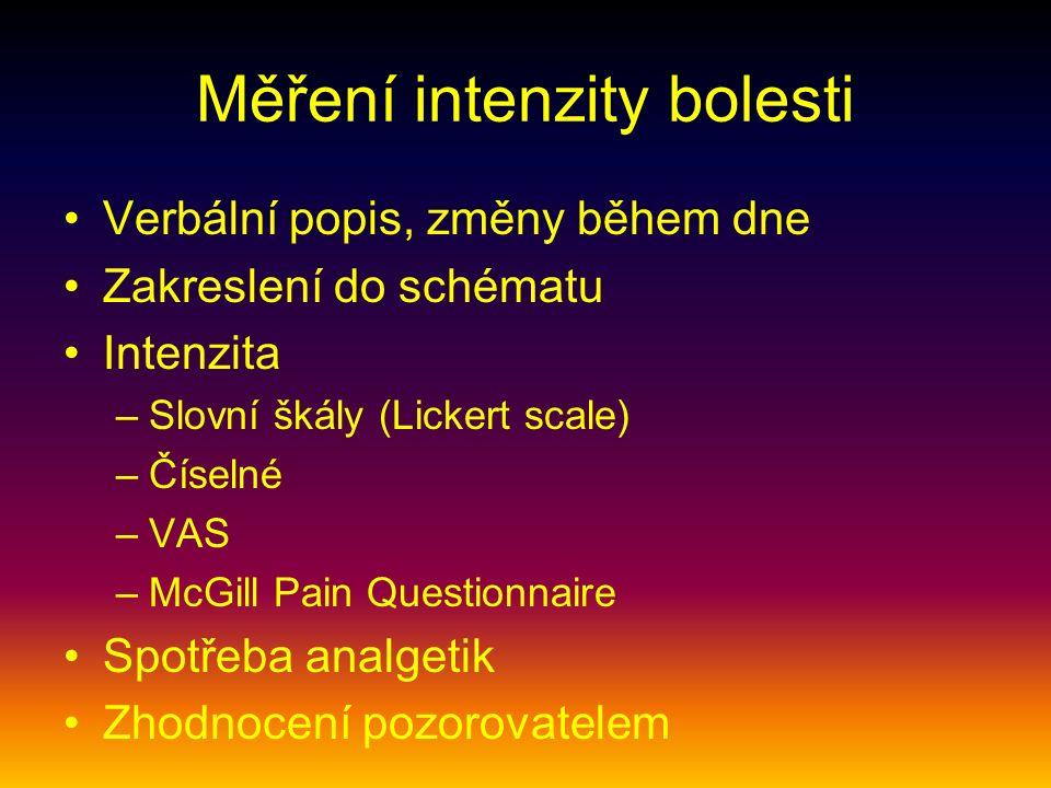 Měření intenzity bolesti Verbální popis, změny během dne Zakreslení do schématu Intenzita –Slovní škály (Lickert scale) –Číselné –VAS –McGill Pain Questionnaire Spotřeba analgetik Zhodnocení pozorovatelem