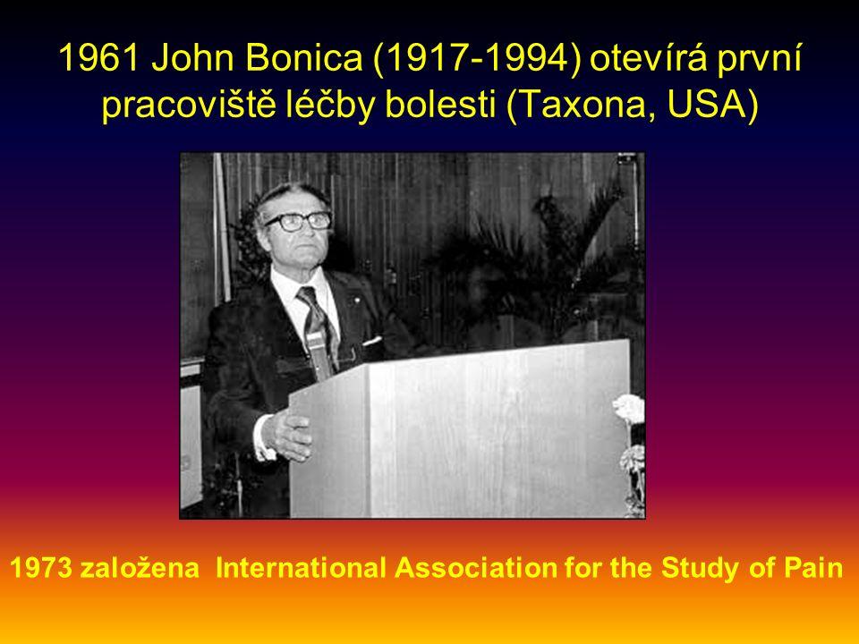 1961 John Bonica (1917-1994) otevírá první pracoviště léčby bolesti (Taxona, USA) 1973 založena International Association for the Study of Pain