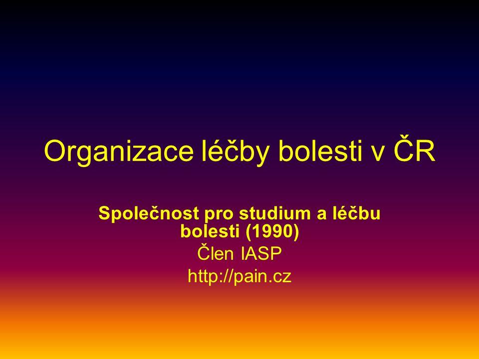 Organizace léčby bolesti v ČR Společnost pro studium a léčbu bolesti (1990) Člen IASP http://pain.cz