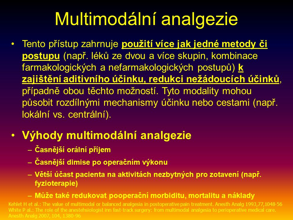 Multimodální analgezie Tento přístup zahrnuje použití více jak jedné metody či postupu (např. léků ze dvou a více skupin, kombinace farmakologických a