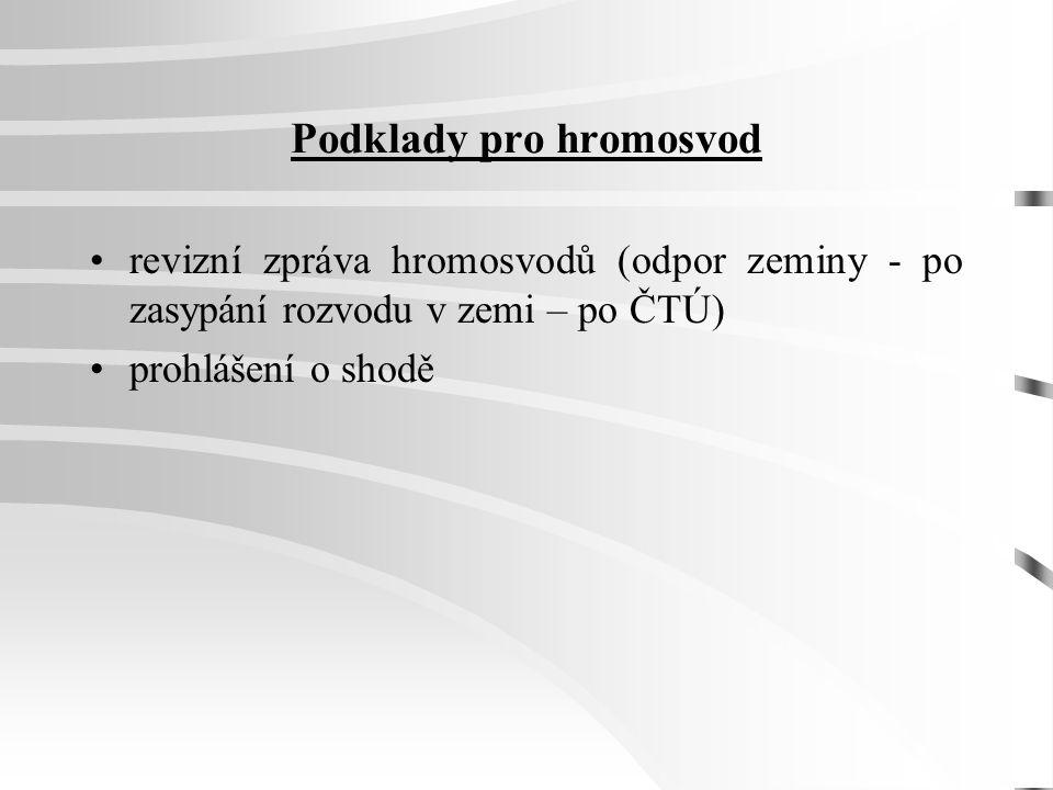 Podklady pro elektrorozvody výchozí revizní zpráva elektrického zařízení (po kompletním dokončení elektroinstalace) prohlášení o shodě