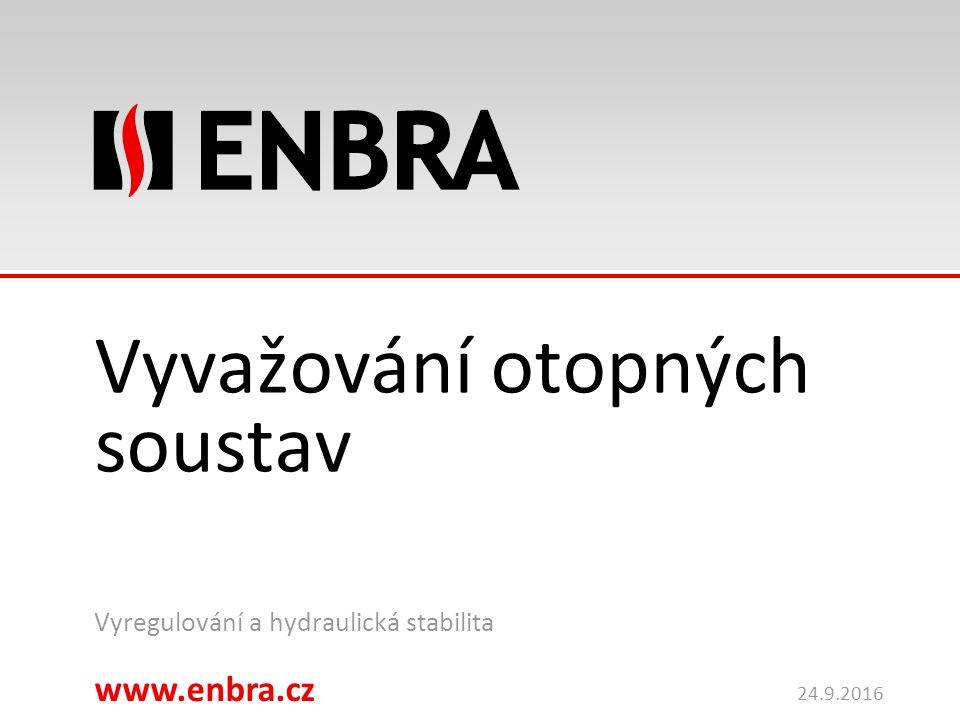 www.enbra.cz Název prezentace - nastavit: Zobrazit > Záhlaví a zápatí > Pole zápatí 24.9.2016 Vyvažování otopných soustav Vyregulování a hydraulická stabilita