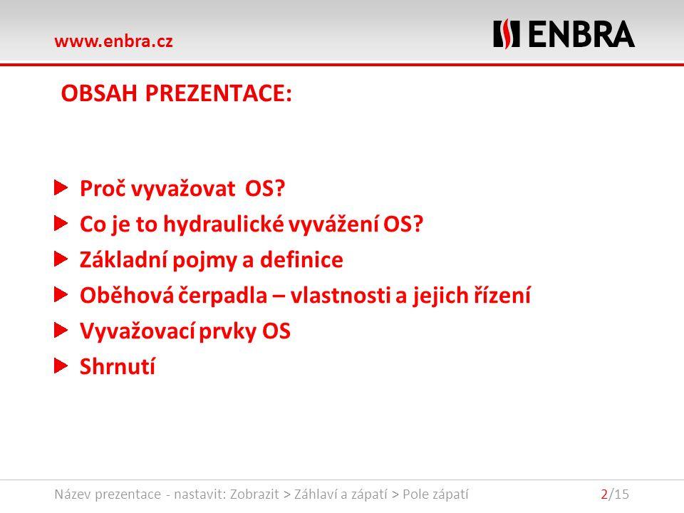 www.enbra.cz 24.9.2016Název prezentace - nastavit: Zobrazit > Záhlaví a zápatí > Pole zápatí2/15 OBSAH PREZENTACE: Proč vyvažovat OS.