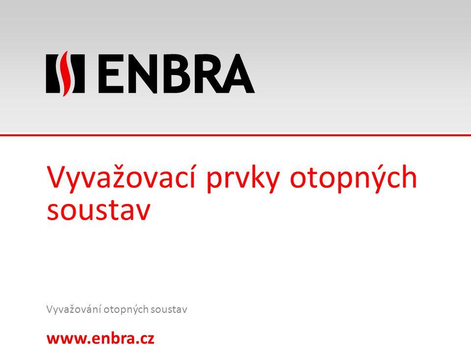 www.enbra.cz 24.9.2016 21/15 Vyvažovací prvky otopných soustav Vyvažování otopných soustav