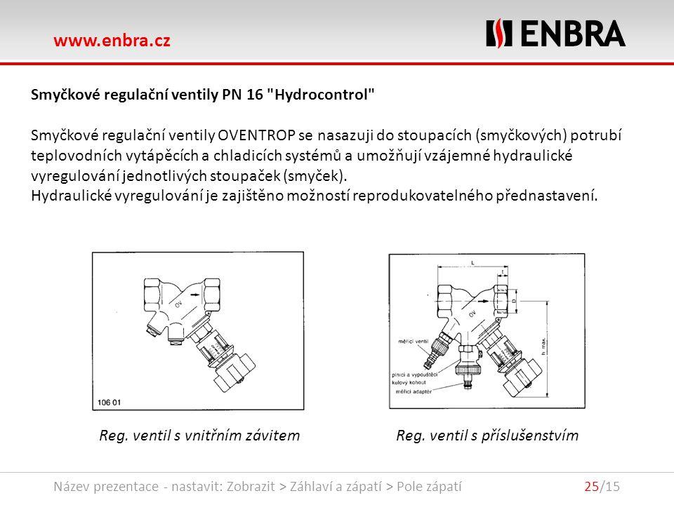 www.enbra.cz 24.9.2016Název prezentace - nastavit: Zobrazit > Záhlaví a zápatí > Pole zápatí25/15 Smyčkové regulační ventily PN 16 Hydrocontrol Smyčkové regulační ventily OVENTROP se nasazuji do stoupacích (smyčkových) potrubí teplovodních vytápěcích a chladicích systémů a umožňují vzájemné hydraulické vyregulování jednotlivých stoupaček (smyček).