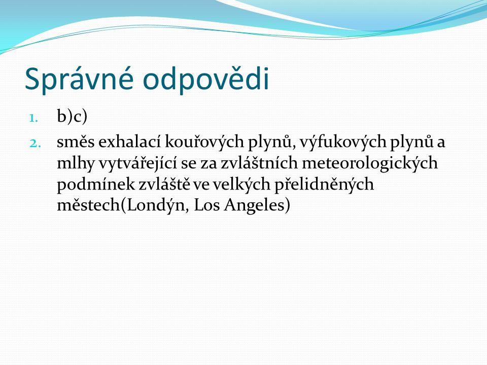 Správné odpovědi 1. b)c) 2.
