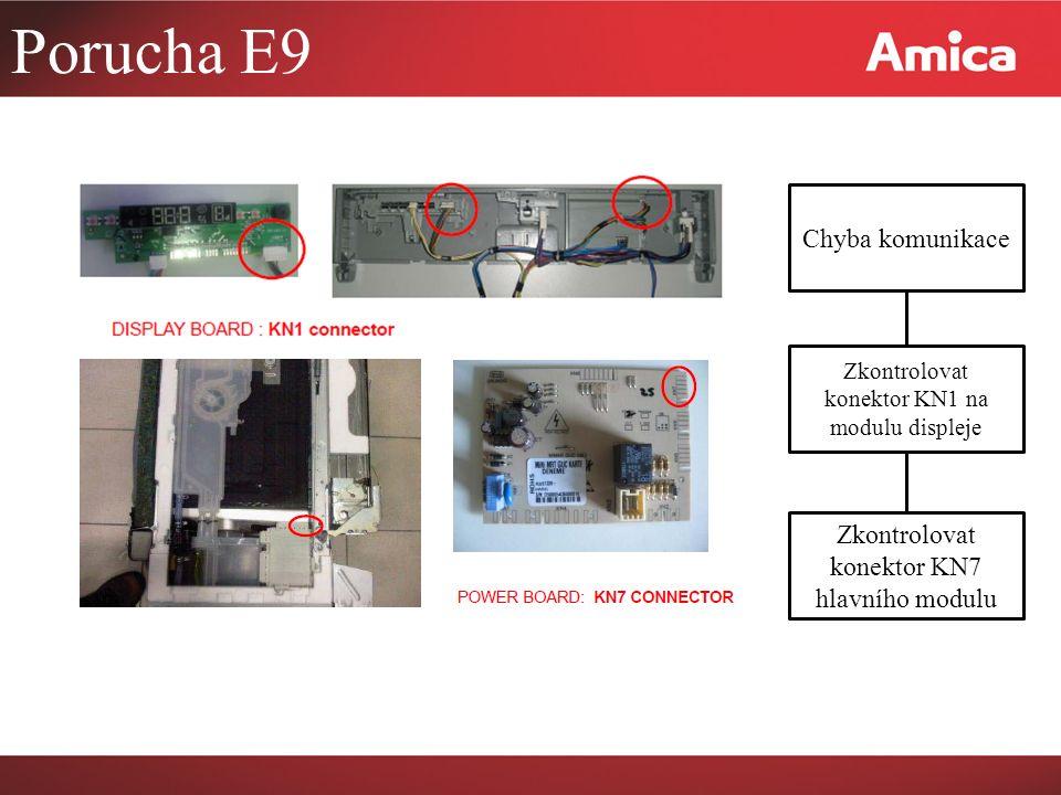 Porucha E9 Chyba komunikace Zkontrolovat konektor KN1 na modulu displeje Zkontrolovat konektor KN7 hlavního modulu