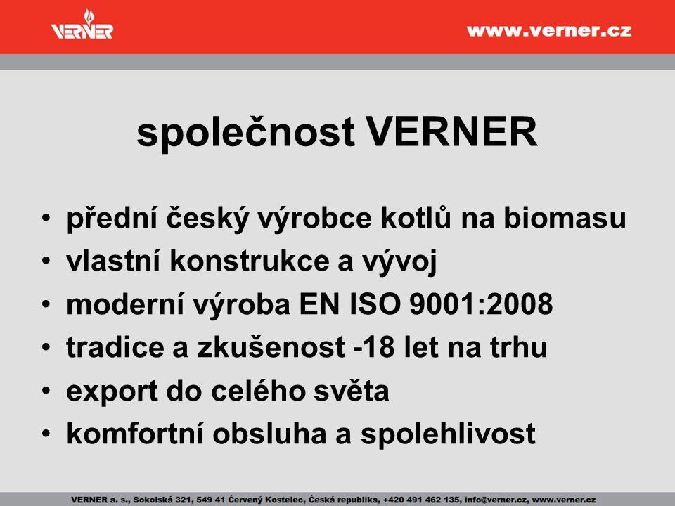 společnost VERNER přední český výrobce kotlů na biomasu vlastní konstrukce a vývoj moderní výroba EN ISO 9001:2008 tradice a zkušenost -18 let na trhu export do celého světa komfortní obsluha a spolehlivost