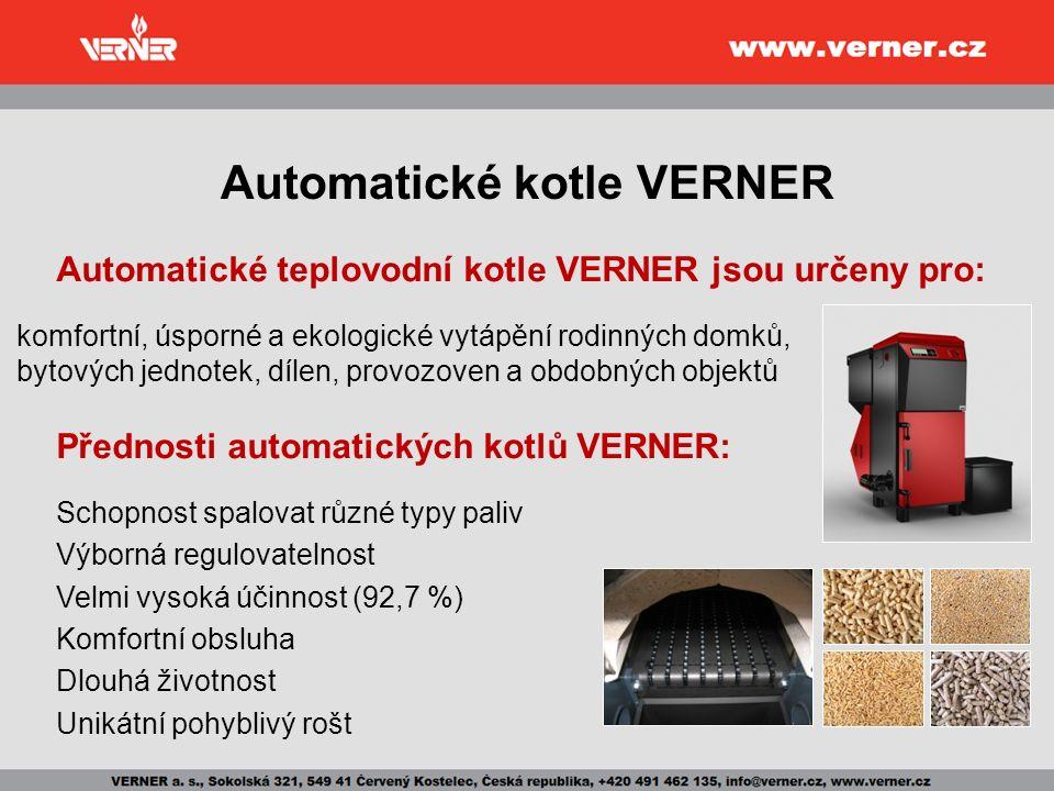 Automatické kotle VERNER Automatické teplovodní kotle VERNER jsou určeny pro: komfortní, úsporné a ekologické vytápění rodinných domků, bytových jednotek, dílen, provozoven a obdobných objektů Přednosti automatických kotlů VERNER: Schopnost spalovat různé typy paliv Výborná regulovatelnost Velmi vysoká účinnost (92,7 %) Komfortní obsluha Dlouhá životnost Unikátní pohyblivý rošt