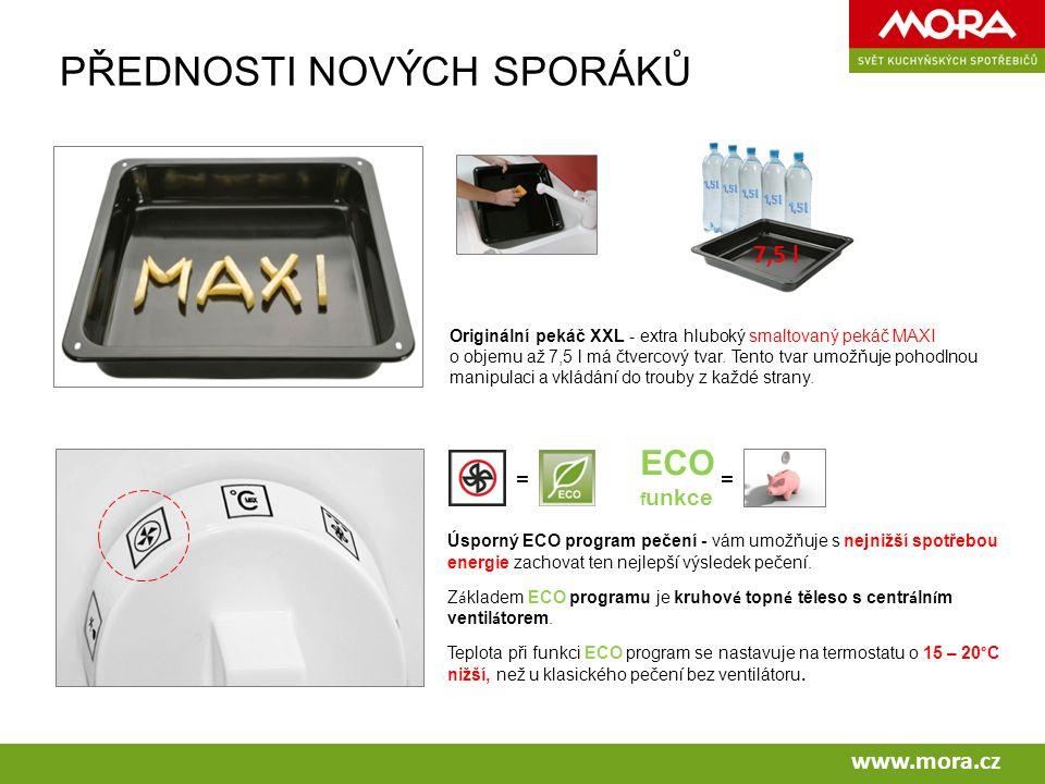 www.mora.cz PŘEDNOSTI NOVÝCH SPORÁKŮ Originální pekáč XXL - extra hluboký smaltovaný pekáč MAXI o objemu až 7,5 l má čtvercový tvar.