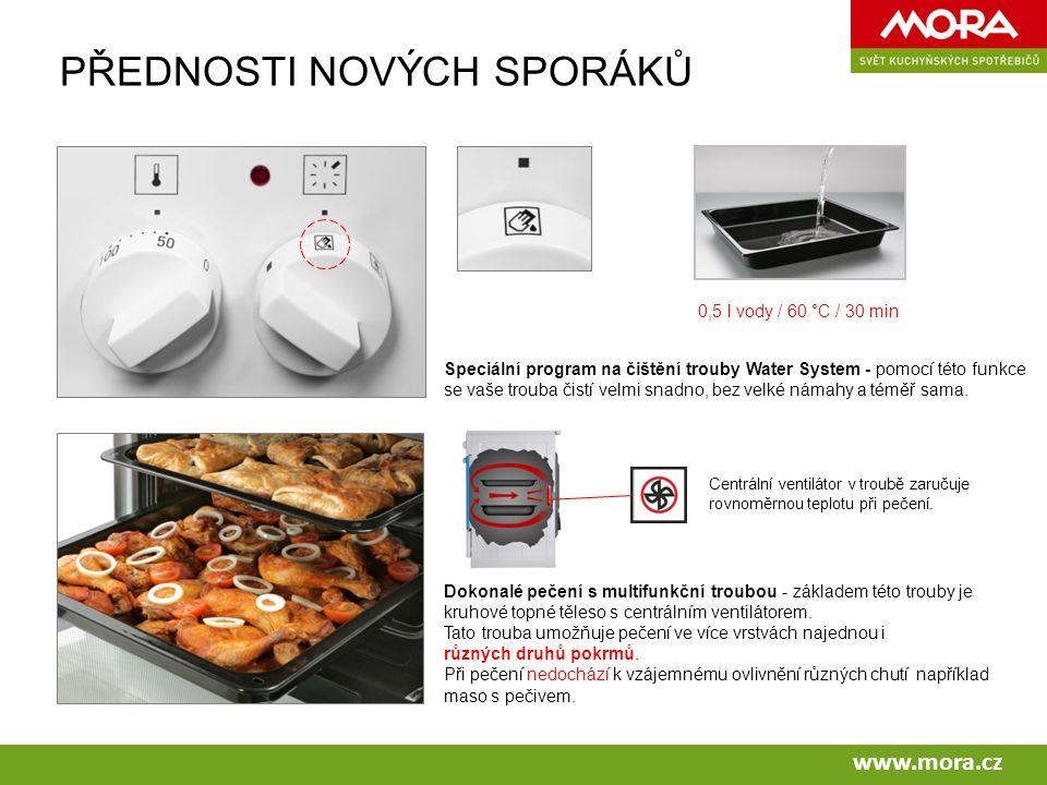 www.mora.cz Speciální program na čištění trouby Water System - pomocí této funkce se vaše trouba čistí velmi snadno, bez velké námahy a téměř sama.