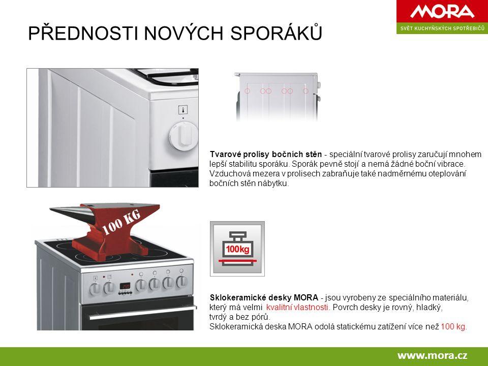 www.mora.cz PŘEDNOSTI NOVÝCH SPORÁKŮ Tvarové prolisy bočních stěn - speciální tvarové prolisy zaručují mnohem lepší stabilitu sporáku.