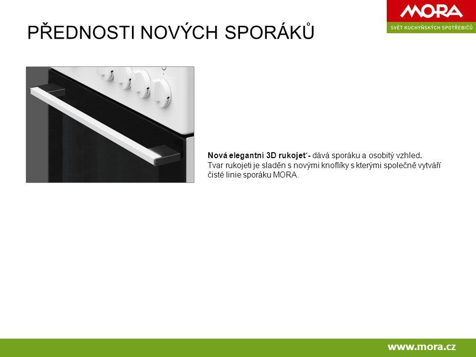 www.mora.cz PŘEDNOSTI NOVÝCH SPORÁKŮ Nová elegantní 3D rukojet´- dává sporáku a osobitý vzhled.