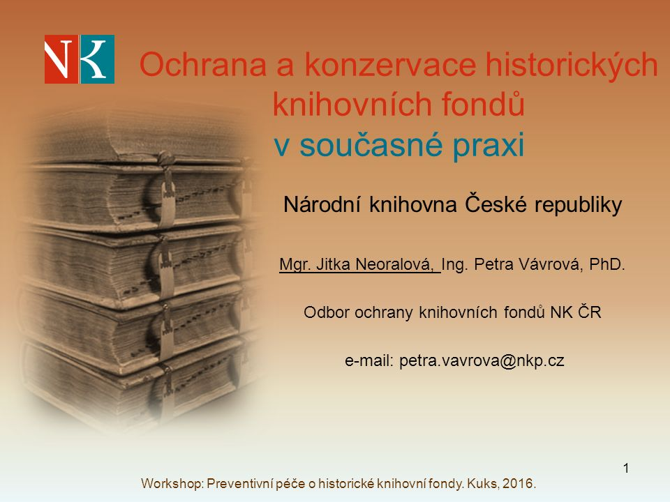 Ochrana a konzervace historických knihovních fondů v současné praxi Národní knihovna České republiky Mgr.
