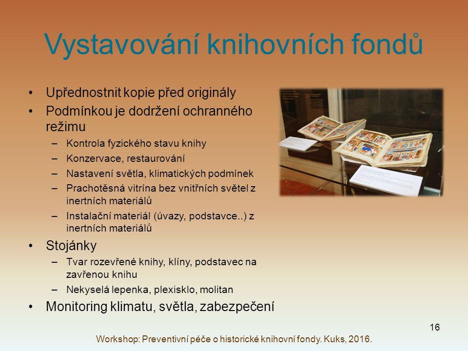 Vystavování knihovních fondů Upřednostnit kopie před originály Podmínkou je dodržení ochranného režimu –Kontrola fyzického stavu knihy –Konzervace, re