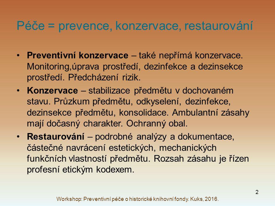 Péče = prevence, konzervace, restaurování Preventivní konzervace – také nepřímá konzervace. Monitoring,úprava prostředí, dezinfekce a dezinsekce prost