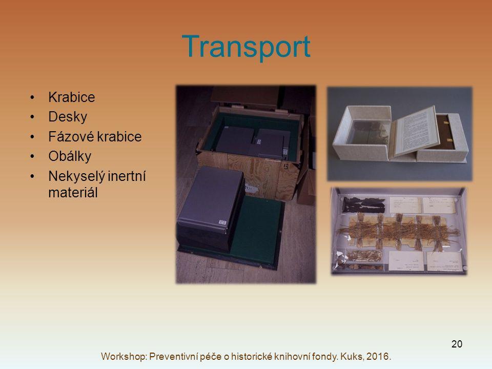 Transport Krabice Desky Fázové krabice Obálky Nekyselý inertní materiál Workshop: Preventivní péče o historické knihovní fondy. Kuks, 2016. 20