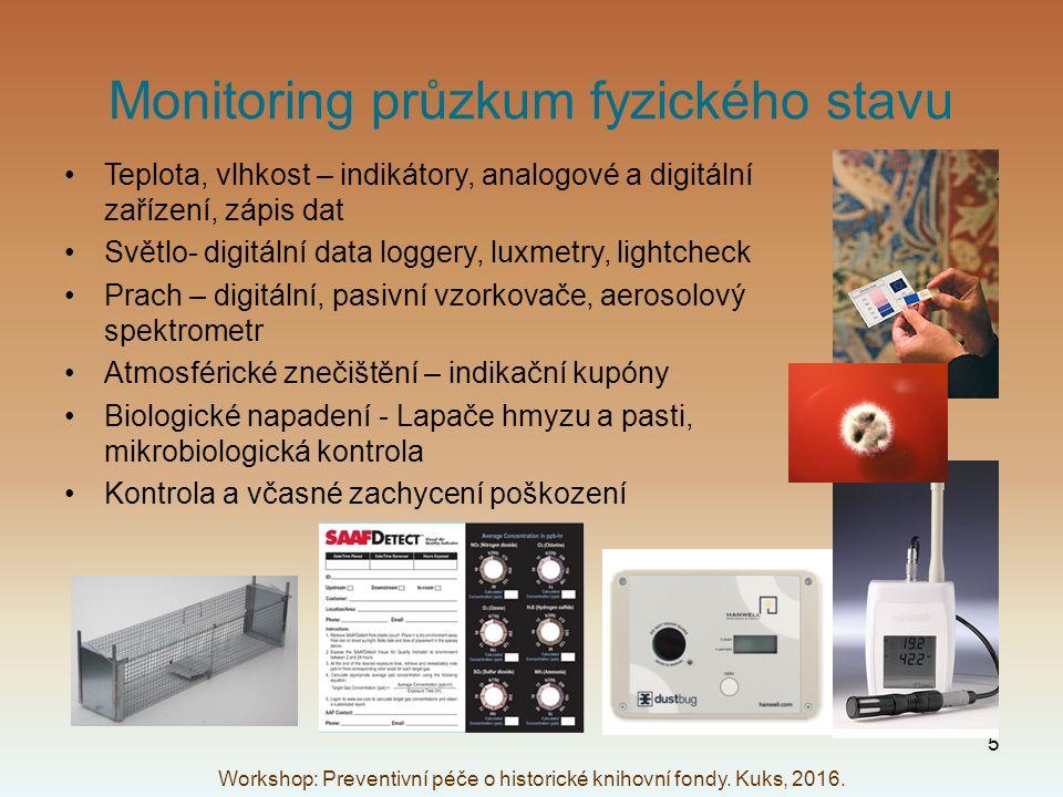 Monitoring průzkum fyzického stavu Teplota, vlhkost – indikátory, analogové a digitální zařízení, zápis dat Světlo- digitální data loggery, luxmetry, lightcheck Prach – digitální, pasivní vzorkovače, aerosolový spektrometr Atmosférické znečištění – indikační kupóny Biologické napadení - Lapače hmyzu a pasti, mikrobiologická kontrola Kontrola a včasné zachycení poškození Workshop: Preventivní péče o historické knihovní fondy.