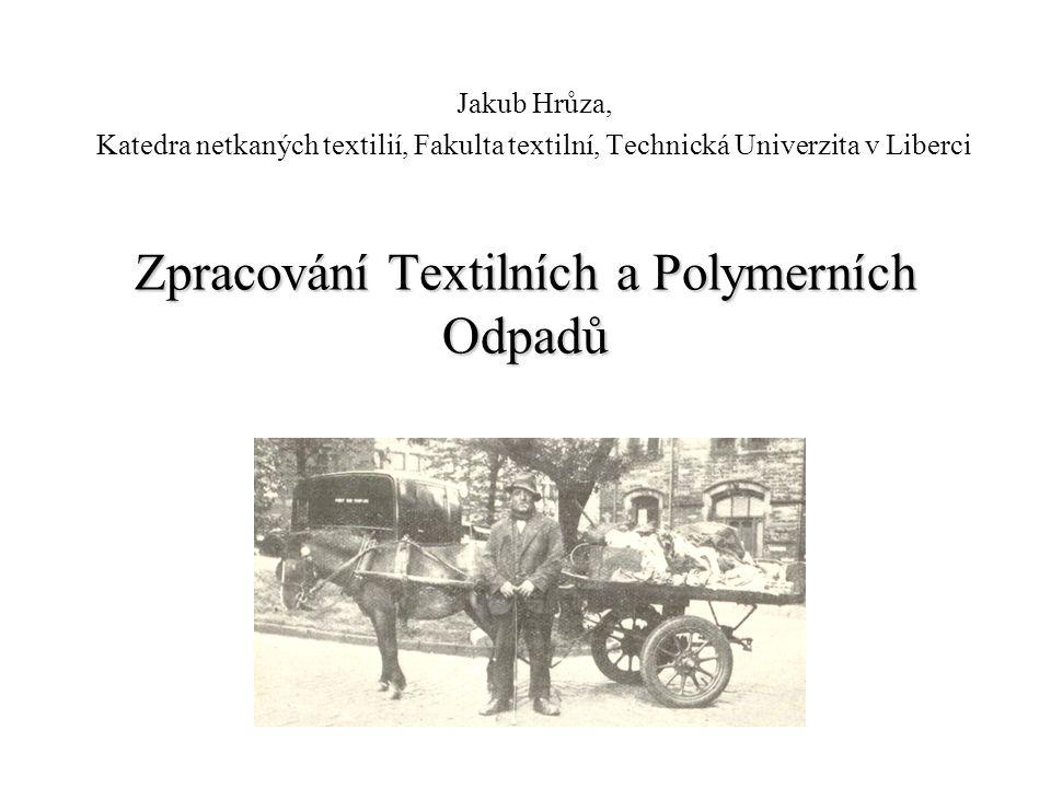 Zpracování Textilních a Polymerních Odpadů Jakub Hrůza, Katedra netkaných textilií, Fakulta textilní, Technická Univerzita v Liberci