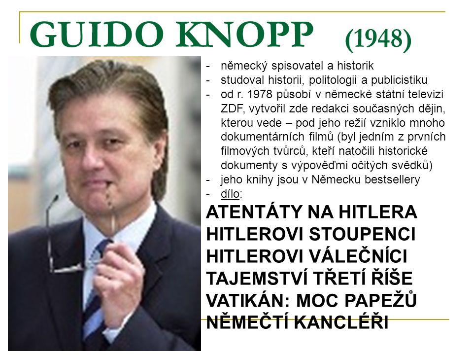 GUIDO KNOPP (1948) -německý spisovatel a historik -studoval historii, politologii a publicistiku -od r.