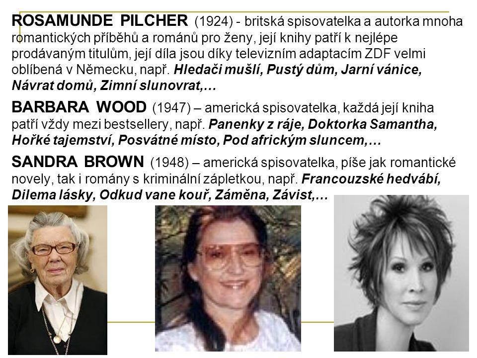 ROSAMUNDE PILCHER (1924) - britská spisovatelka a autorka mnoha romantických příběhů a románů pro ženy, její knihy patří k nejlépe prodávaným titulům, její díla jsou díky televizním adaptacím ZDF velmi oblíbená v Německu, např.