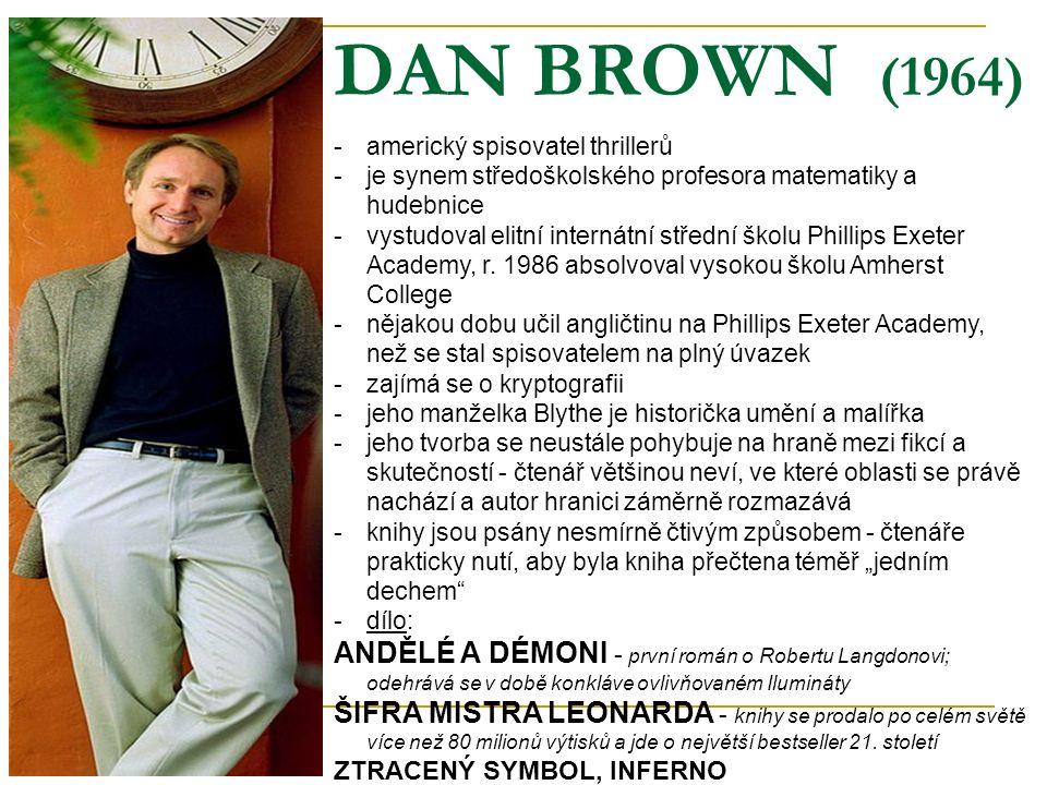 DAN BROWN (1964) -americký spisovatel thrillerů -je synem středoškolského profesora matematiky a hudebnice -vystudoval elitní internátní střední školu Phillips Exeter Academy, r.