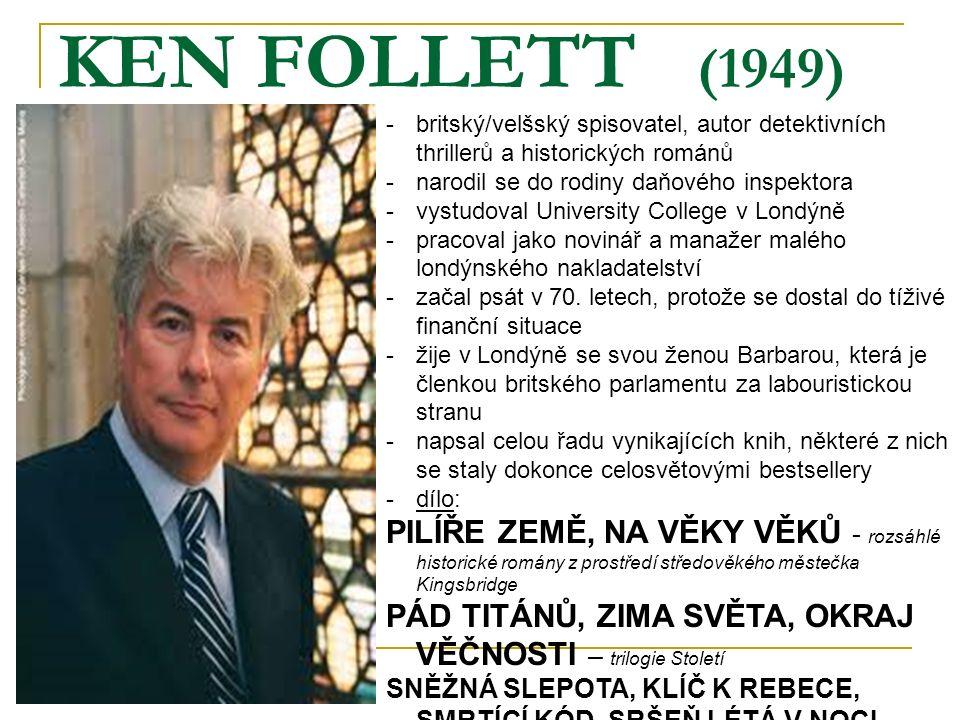 KEN FOLLETT (1949) -britský/velšský spisovatel, autor detektivních thrillerů a historických románů -narodil se do rodiny daňového inspektora -vystudoval University College v Londýně -pracoval jako novinář a manažer malého londýnského nakladatelství -začal psát v 70.