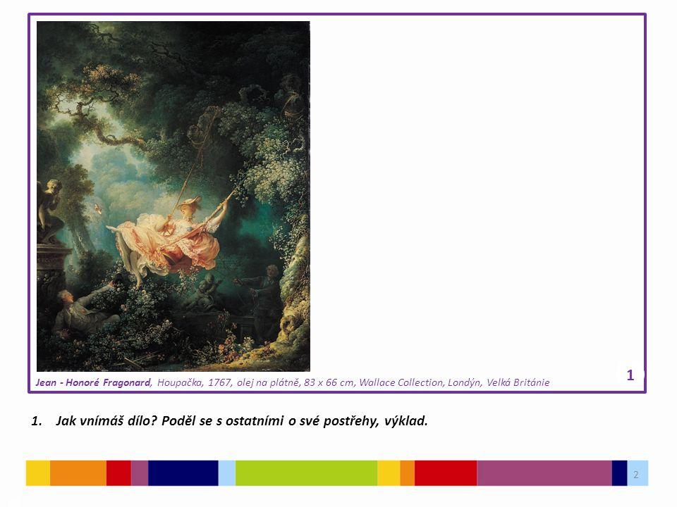 2 03 1.Jak vnímáš dílo? Poděl se s ostatními o své postřehy, výklad. Jean - Honoré Fragonard, Houpačka, 1767, olej na plátně, 83 x 66 cm, Wallace Coll