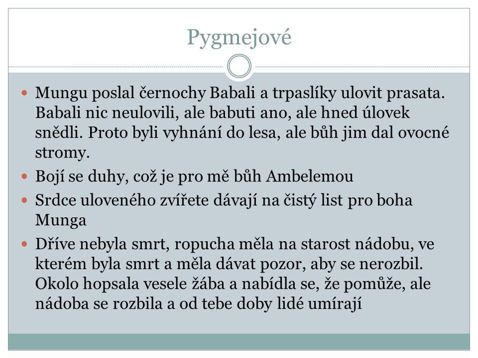 Pygmejové Mungu poslal černochy Babali a trpaslíky ulovit prasata. Babali nic neulovili, ale babuti ano, ale hned úlovek snědli. Proto byli vyhnání do