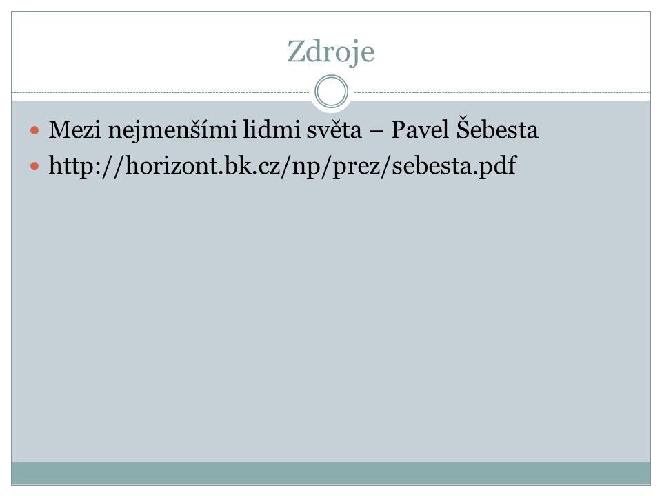 Zdroje Mezi nejmenšími lidmi světa – Pavel Šebesta http://horizont.bk.cz/np/prez/sebesta.pdf
