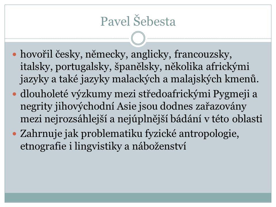 Pavel Šebesta hovořil česky, německy, anglicky, francouzsky, italsky, portugalsky, španělsky, několika africkými jazyky a také jazyky malackých a mala
