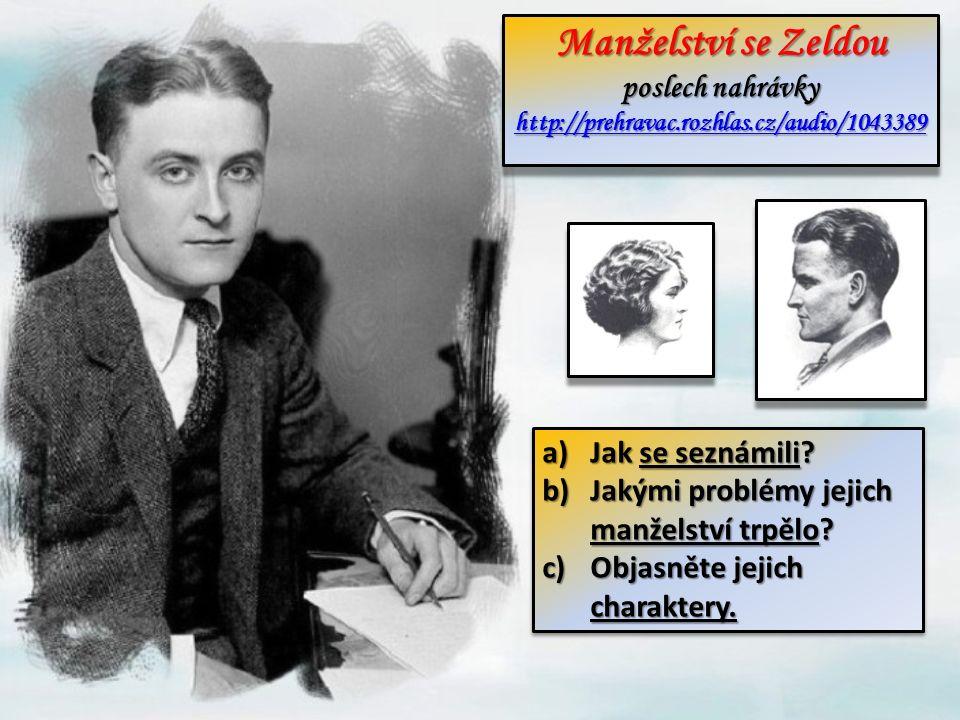 Manželství se Zeldou poslech nahrávky http://prehravac.rozhlas.cz/audio/1043389 http://prehravac.rozhlas.cz/audio/1043389 Manželství se Zeldou poslech nahrávky http://prehravac.rozhlas.cz/audio/1043389 http://prehravac.rozhlas.cz/audio/1043389 a)Jak se seznámili.