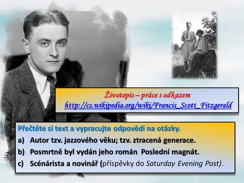 Životopis – práce s odkazem http://cs.wikipedia.org/wiki/Francis_Scott_Fitzgerald http://cs.wikipedia.org/wiki/Francis_Scott_Fitzgerald Životopis – práce s odkazem http://cs.wikipedia.org/wiki/Francis_Scott_Fitzgerald http://cs.wikipedia.org/wiki/Francis_Scott_Fitzgerald Přečtěte si text a vypracujte odpovědi na otázky.