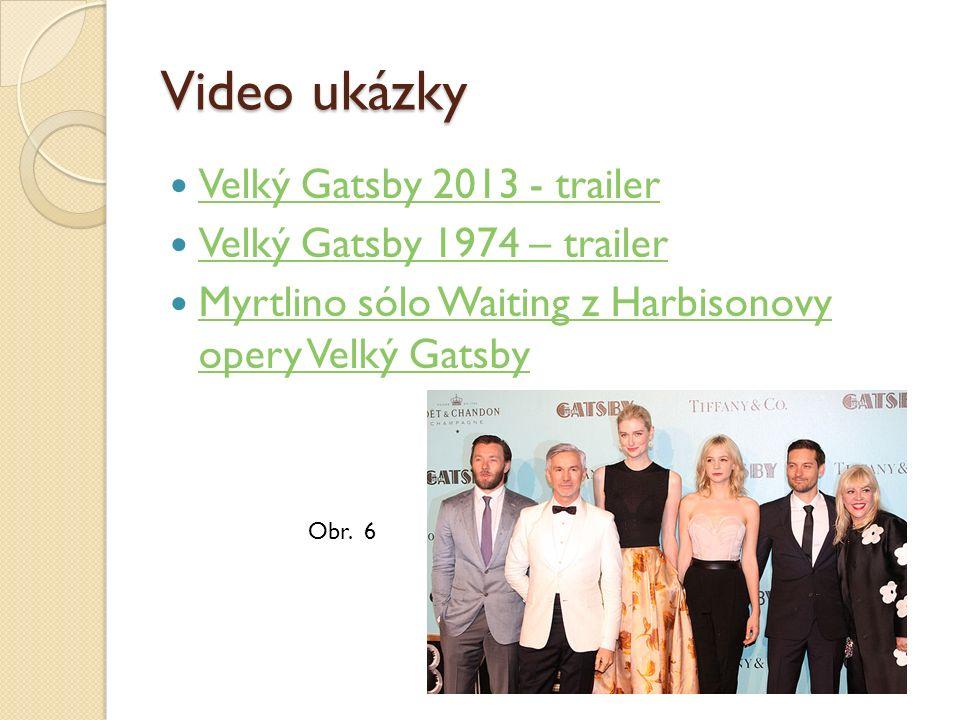 Video ukázky Velký Gatsby 2013 - trailer Velký Gatsby 1974 – trailer Myrtlino sólo Waiting z Harbisonovy opery Velký Gatsby Myrtlino sólo Waiting z Ha