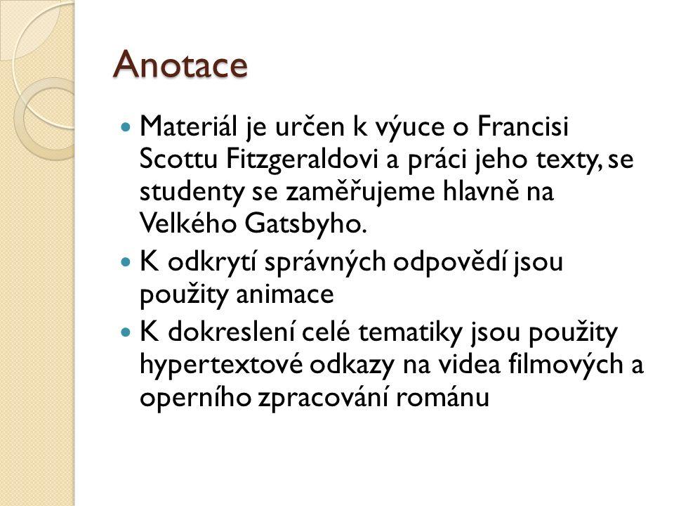 Anotace Materiál je určen k výuce o Francisi Scottu Fitzgeraldovi a práci jeho texty, se studenty se zaměřujeme hlavně na Velkého Gatsbyho. K odkrytí