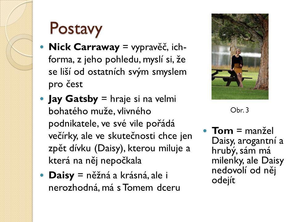 Postavy Nick Carraway = vypravěč, ich- forma, z jeho pohledu, myslí si, že se liší od ostatních svým smyslem pro čest Jay Gatsby = hraje si na velmi b