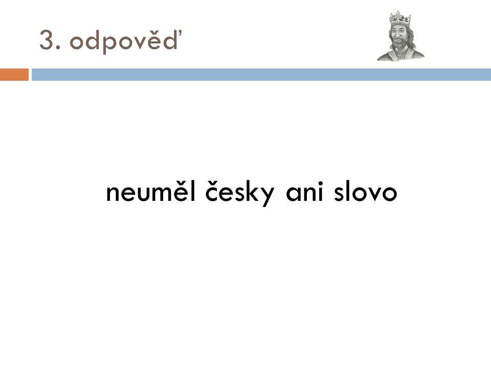 3. odpověď neuměl česky ani slovo