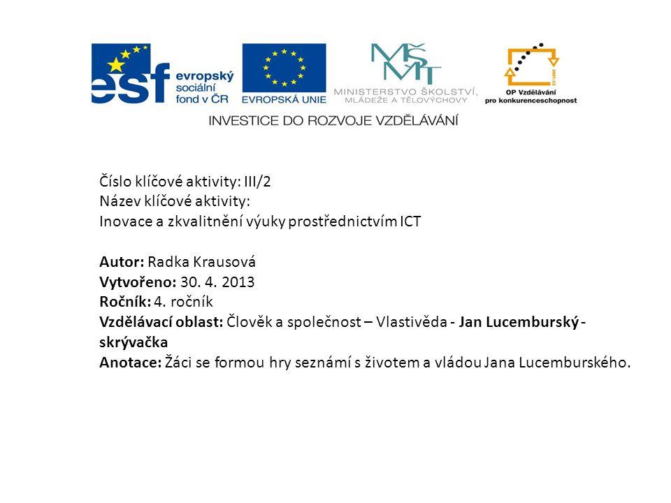 Číslo klíčové aktivity: III/2 Název klíčové aktivity: Inovace a zkvalitnění výuky prostřednictvím ICT Autor: Radka Krausová Vytvořeno: 30.
