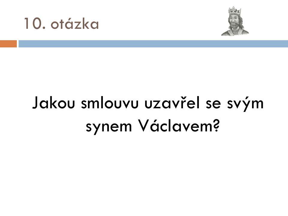 10. otázka Jakou smlouvu uzavřel se svým synem Václavem