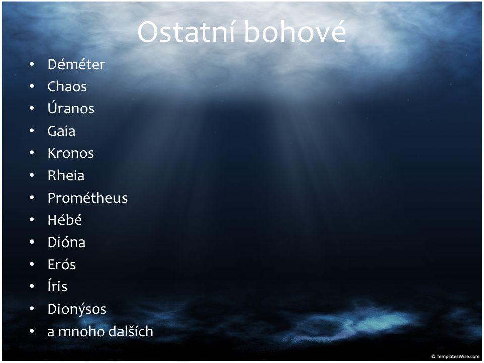 Ostatní bohové Déméter Chaos Úranos Gaia Kronos Rheia Prométheus Hébé Dióna Erós Íris Dionýsos a mnoho dalších