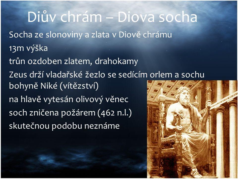 Diův chrám – Diova socha Socha ze slonoviny a zlata v Diově chrámu 13m výška trůn ozdoben zlatem, drahokamy Zeus drží vladařské žezlo se sedícím orlem