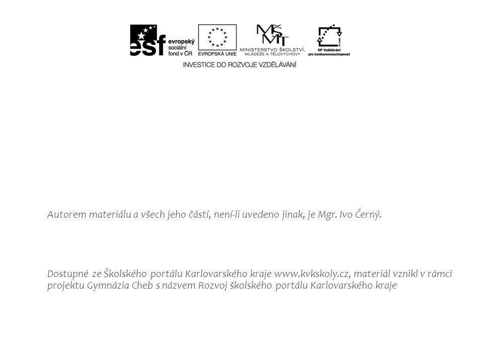 Autorem materiálu a všech jeho částí, není-li uvedeno jinak, je Mgr. Ivo Černý. Dostupné ze Školského portálu Karlovarského kraje www.kvkskoly.cz, mat