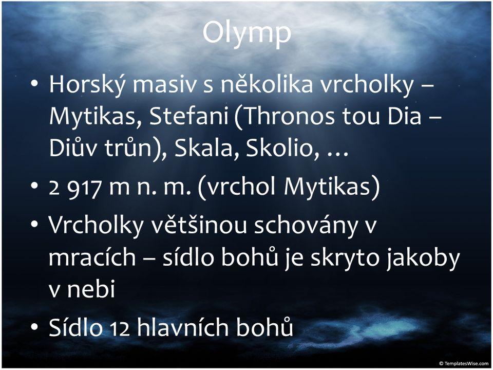 Olymp Horský masiv s několika vrcholky – Mytikas, Stefani (Thronos tou Dia – Diův trůn), Skala, Skolio, … 2 917 m n. m. (vrchol Mytikas) Vrcholky větš