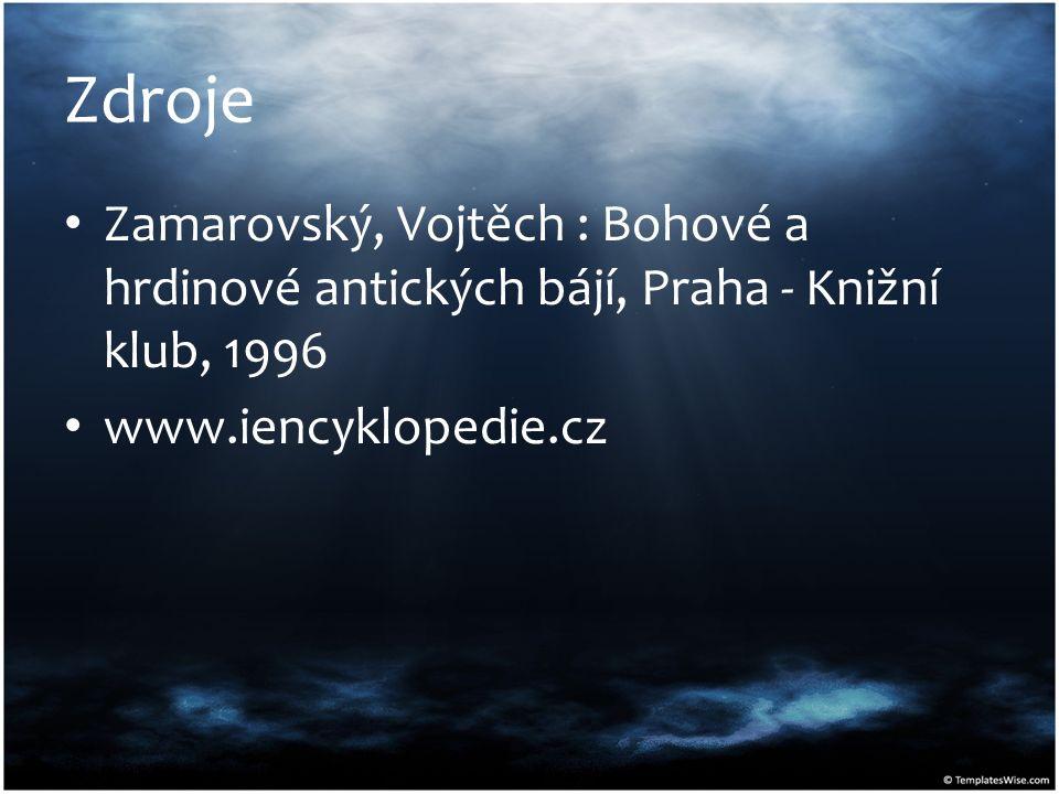 Zdroje Zamarovský, Vojtěch : Bohové a hrdinové antických bájí, Praha - Knižní klub, 1996 www.iencyklopedie.cz